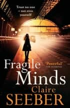 Fragile Minds ebook by Claire Seeber