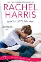 You're Still the One ebook by Rachel Harris