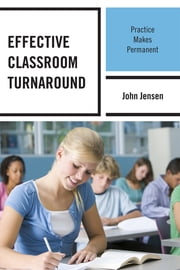 Effective Classroom Turnaround - Practice Makes Permanent ebook by John Jensen