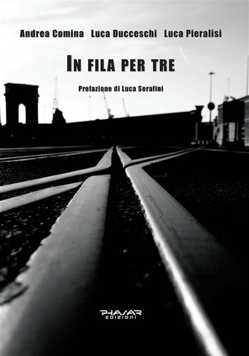 In fila per tre ebook by Luca Ducceschi,Luca Pieralisi,Andrea Comina