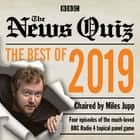 The News Quiz: Best of 2019 - The topical BBC Radio 4 comedy panel show audiobook by BBC Radio Comedy