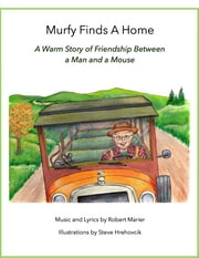 Murfy Finds A Home - A Warm Story Of Friendship Between A Man And A Mouse ebook by Robert Marier
