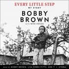 Every Little Step - My Story audiobook by Bobby Brown, Nick Chiles, Bobby Brown, Lisa Renee Pitts, T. J. Storm