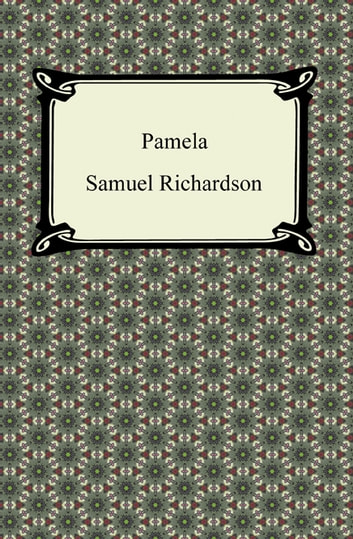an evaluation of the novel pamela or virtue rewarded by samuel richardson The works of samuel richardson: pamela, or virtue rewarded & clarissa harlow, or the history of a young lady (2 books with active table of contents) feb 28, 2012 by samuel richardson.