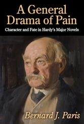 A General Drama of Pain - Character and Fate in Hardy's Major Novels ebook by Bernard J. Paris