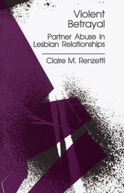 Violent Betrayal - Partner Abuse in Lesbian Relationships ebook by Dr. Claire M. Renzetti