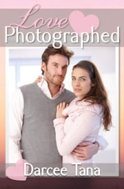 Love Photographed ebook by Darcee Tana