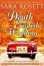 Death at an English Wedding - An English Village Murder Mystery ebook by Sara Rosett