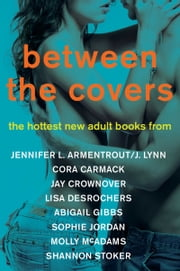 Between the Covers Sampler - Excerpts from The Hottest New Adult Books from Jennifer L. Armentrout/J. Lynn, Cora Carmack, Abigail Gibbs, Sophie Jordan, Molly McAdams, and Shannon Stoker ebook by J. Lynn