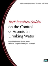 Best Practice Guide on the Control of Arsenic in Drinking Water ebook by Prosun Bhattacharya, David Polya, Dragana Jovanovic