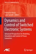 Dynamics and Control of Switched Electronic Systems ebook by Francesco Vasca,Luigi Iannelli