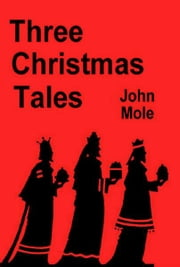 Three Christmas Tales ebook by John Mole