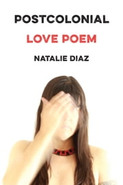 Postcolonial Love Poem - Poems ebook by Natalie Diaz