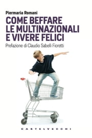 Come beffare le multinazionali e vivere felici ebook by Piermaria Romani