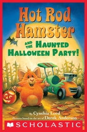 Hot Rod Hamster and the Haunted Halloween Party! ebook by Cynthia Lord,Derek Anderson