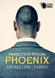 Phoenix - Operazione Parrot - ebook by Francesca Rossini