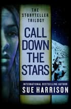 Call Down the Stars ebook by Sue Harrison