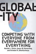 Globality - Competing with Everyone from Everywhere for Everything ebook by Hal Sirkin, Jim Hemerling, Arindam Bhattacharya