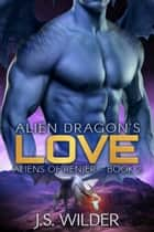 Alien Dragon's Love ebook by J.S. Wilder