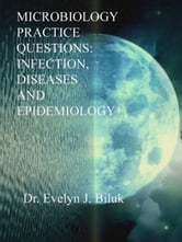 Microbiology Practice Questions: Infection, Diseases and Epidemiology ebook by Dr. Evelyn J Biluk