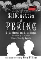 Silhouettes of Peking ebook by D. de Martel, L. de Hoyer, D. de Warzee,...