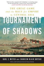 Tournament of Shadows - The Great Game and the Race for Empire in Central Asia ebook by Karl E. Meyer,Shareen Blair Brysac