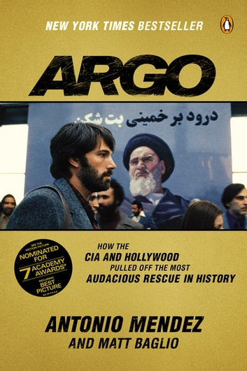 Argo - How the CIA and Hollywood Pulled Off the Most Audacious Rescue in History ebook by Antonio Mendez,Matt Baglio