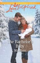 The Bachelor's Baby ebook by Mia Ross