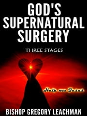 God's Supernatural Surgery ebook by Bishop Gregory Leachman