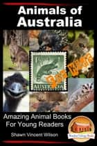 Animals of Australia: For Kids - Amazing Animal Books for Young Readers ebook by Shawn Vincent Wilson
