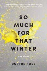 So Much for That Winter - Novellas ebook by Dorthe Nors,Misha Hoekstra