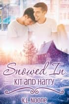 Snowed In: Kit and Harry ebook by K.L. Noone