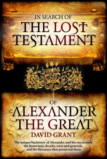 In Search Of The Lost Testament of Alexander the Great ebook by David Grant