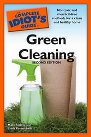 The Complete Idiot's Guide to Green Cleaning, 2nd Edition ebook by Mary Findley,Linda Formichelli