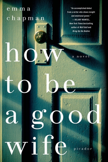 How To Be a Good Wife - A Novel ebook by Emma Chapman