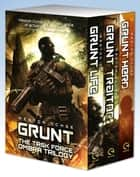 Grunt: The Task Force Ombra Trilogy ebook by Weston Ochse