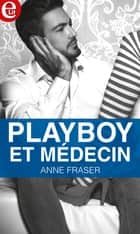 Playboy et médecin ebook by Anne Fraser
