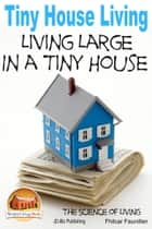 Tiny House Living: Living Large In a Tiny House ebook by Fhilcar Faunillan