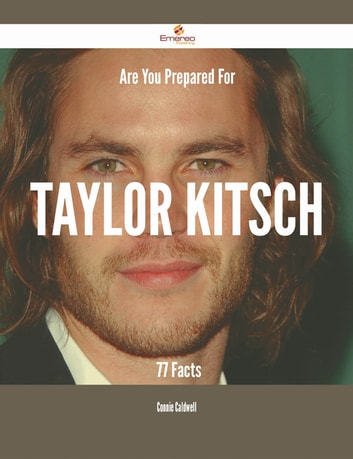 Are You Prepared For Taylor Kitsch - 77 Facts ebook by Connie Caldwell