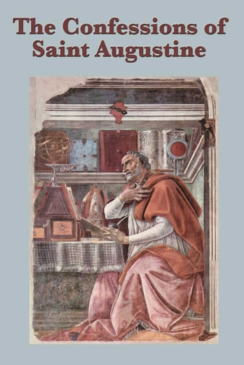 The Confessions of Saint Augustine ebook by St. Augustine
