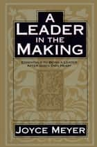 A Leader in the Making ebook by Joyce Meyer