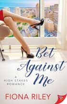 Bet Against Me ebook by Fiona Riley