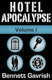 Hotel Apocalypse, Volume I (Episodes 1-4) ebook by Bennett Gavrish