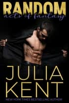 Random Acts of Fantasy (Random Book #3) - Romantic Comedy Rock Star Story ebook by Julia Kent