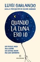 Quando la luna ero io eBook by Luigi Garlando