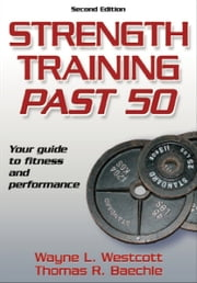 Strength Training Past 50, Second Edition ebook by Wayne L. Westcott,Thomas R. Baechle