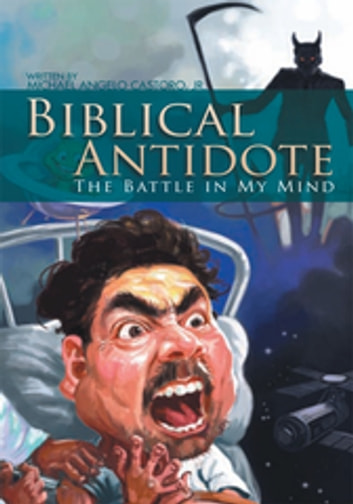 Biblical Antidote - The Battle in My Mind ebook by Michael Angelo Castoro  Jr.