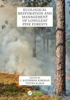 Ecological Restoration and Management of Longleaf Pine Forests ebook by L. Katherine Kirkman, Steven B. Jack