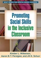 Promoting Social Skills in the Inclusive Classroom ebook by Kimber L. Wilkerson, PhD,Aaron B. T. Perzigian, MS,Jill K. Schurr, PhD