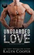 Unguarded Love - Black Swan Series, #4 ebook by
